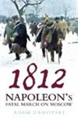 1812-Napoleon`s Fatal March On Moscow