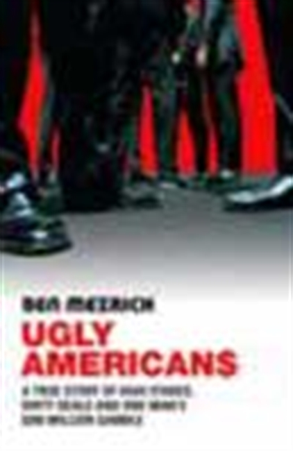 Ugly Americans - A True Story Of High Stakes, Dirty Deals And One Man`s $500 Million Gamble