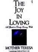 The Joy In Loving - A Guide To Daily Living With Mother Teresa