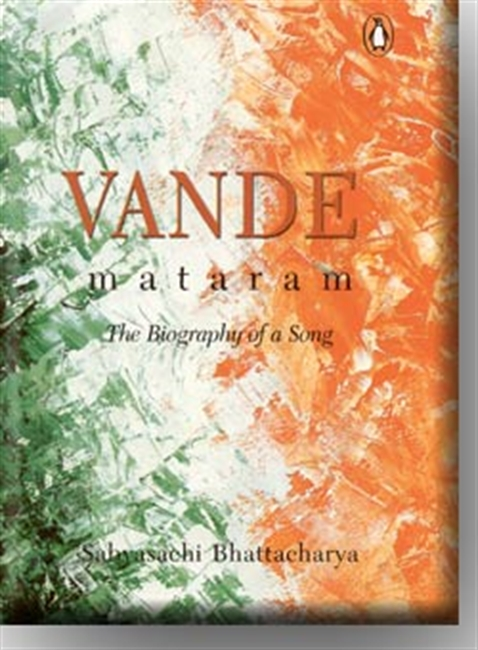 Vande Mataram: The Biography Of A Song