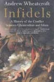 Infidels - A History Of The Conflict Between Christendom And Islam