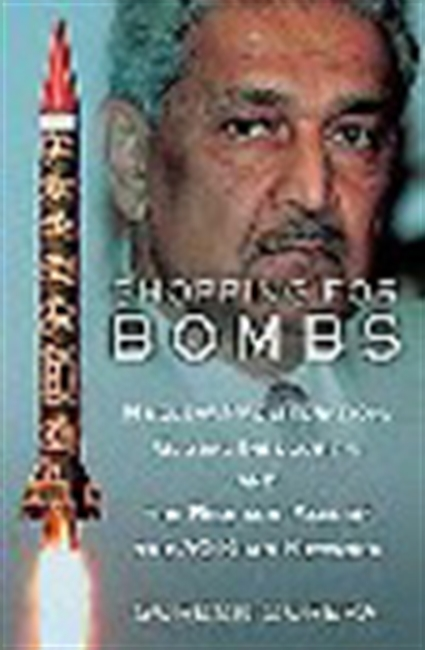 Shopping For Bombs: Nuclear Proliferation, Global Insecurity, And The Rise And Fall Of The A Q Khan Network
