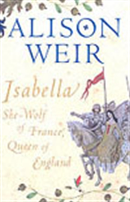 Isabella ,She-Wolf Of France, Queen Of England