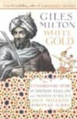 White Gold-The Extraordinary Story Of Thomas Pellow And Nort Africa`s One Million European Slaves