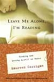 Leave Me Alone, I`m Reading - Finding And Losing Myself In Books