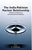 The India-Pakistan Nuclear Relationship: Theories Of Deterrence And International Relations