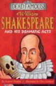 William Shakespeare And His Dramatic Acts: Dead Famous