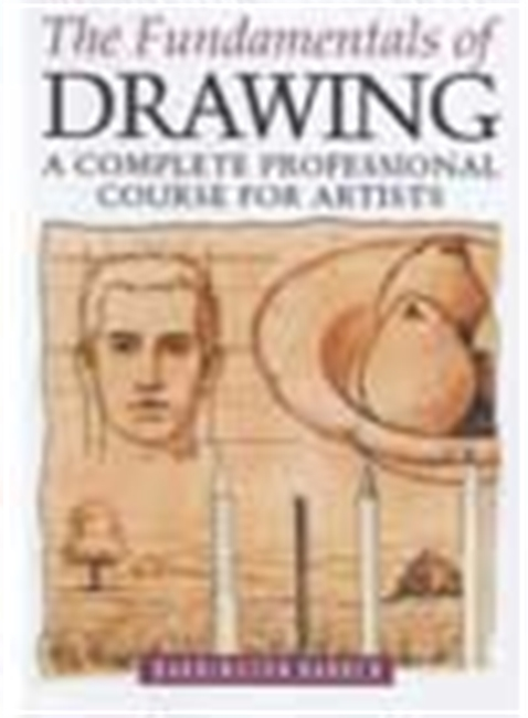 The Fundamentals Of Drawing - A Complete Professional Course For Artists