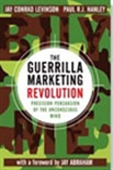 The Guerrilla Marketing Revolution: Precision Persuation Of The Unconsious Mind