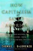 How Capitalism Saved America-The Untold History Of Our Country, From The Pilgrims To The Present