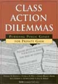 Class Action Dilemmas-Pursuing Public Goals For Private Gain