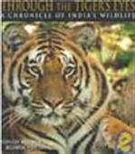 Through The Tigers Eyes: A Chronicle Of Indian`s Wildlife