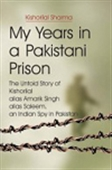 My Years In A Pakistani Prison: The Untold Story Of Kishorilal Alias Amarik Singh Alias Saleem, An Indian Spy In Pakistan