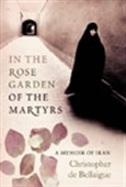 In The Rose Garden Of The Martyrs - A Memoir Of Iran