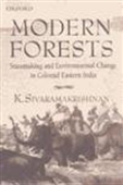 Modern Forests - Statemaking And Environmental Change In Colonial Eastern India