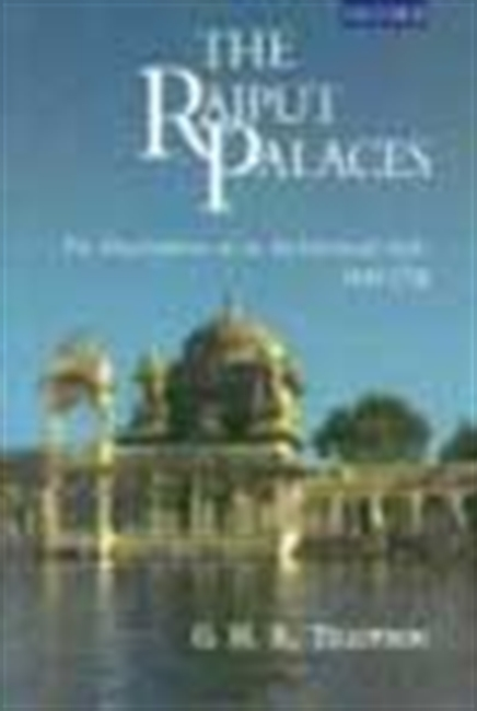 The Rajput Palaces - The Development Of An Archtectural Style 1450-1750