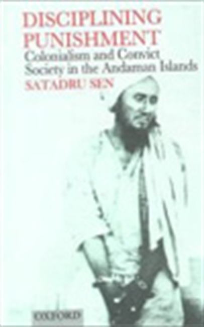 Disciplining Punishment - Colonialism And Convict Society In The Andaman Islands