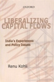 Liberalizing Capital Flows : India`s Experiences And Policy