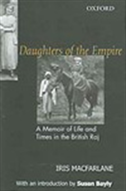 A Daughters Of The Empire: A Memoir Of Life And Times In The British Raj