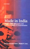 Made In India: The Economic Geography And Political Economy Of Industrialization