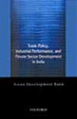 Trade Policy, Industrial Performance, And Private Sector Development In India