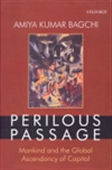 Perilous Passage - Mankind And The Global Ascendancy Of Capital