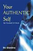 Your Authentic Self : Be Yourself At Work