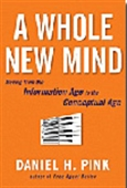 A Whole New Mind - Moving From The Information Age To The Conceptual Age
