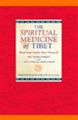 The Spiritual Medicine Of Tibet: Heal Your Spirit, Heal Yourself