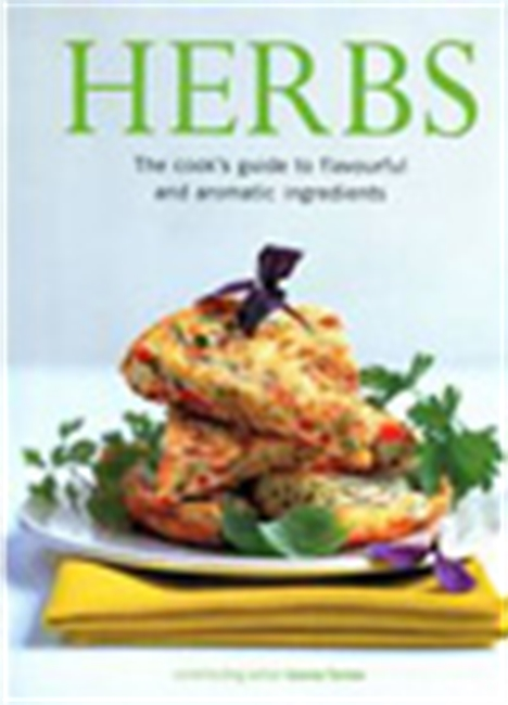 Herbs: The Cook`s Guide To Flavourful And Aromatic Ingredients