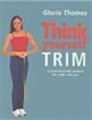 Think Yourself Trim - A Mind And Body Workout For A Slim, New You