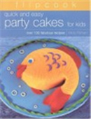 Flipcook Quicks And Easy Party Cakes For Kids - Over 130 Fabulous Recipes
