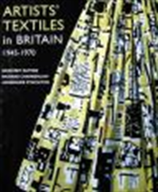 Artists' Textiles In Britain 1945-1970