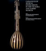 Catalogue Of Musical Instruments In The Victoria And Albert Museum