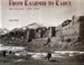 From Kashmir To Kabul - Photography 1860-1900