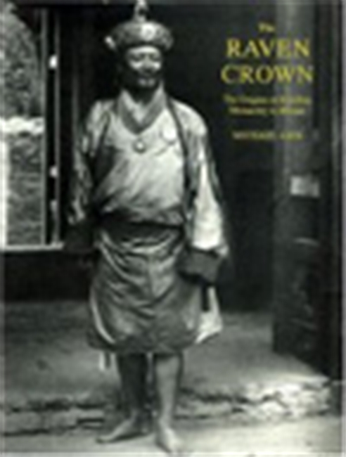The Raven Crown - The Origins Of Buddhist Monarchy In Bhutan
