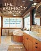 The Bathroom Book - The Ultimate Design Resource For The Home`s Most Essential Space
