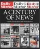 A Century Of News - A Journey Through History With The Daily Mirror
