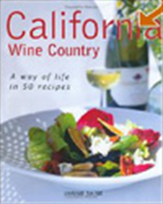 California Wine Country - A Way Of Life In 50 Recipes
