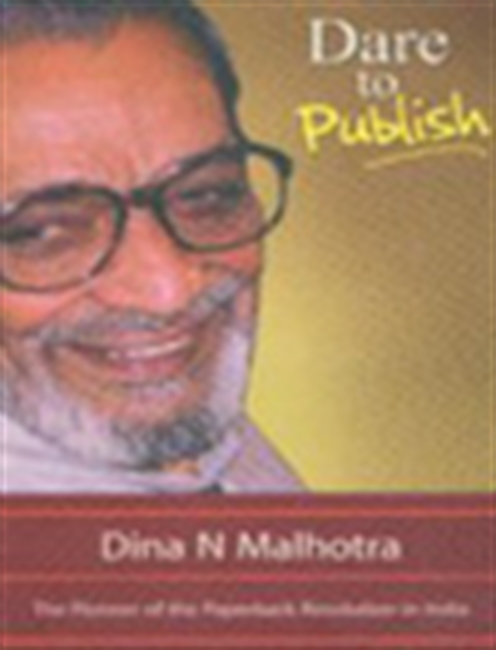 Dare To Publish - Memoirs Of A Publisher Who Pioneered The Paperback Revolution In India
