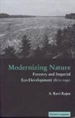 Modernizing Nature - Forestry And Imperial Eco-Development 1800-1950