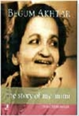 Begum Akhtar - The Story Of My Ammi