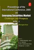 Proceedings Of The International Conference 2005: Emerging Securities Market Challenges And Prospects Vol. I - Practitioners' Perspective