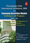 Proceedings Of The International Conference 2005: Emerging Securities Market Challenges And Prospects Vol. Iii - Regulation And Development Of Securities Market – Researchers' Perspective