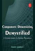 Corporate Downsizing Demystified: A Scholarly Analysis Of A Business Phenomenon