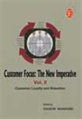 Customer Focus: The New Imperative  - Vol Ii (Customer Loyalty And Retention)