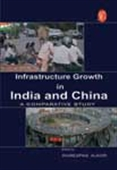 Infrastructure Growth In India And China: A Comparative Study