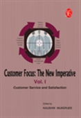 Customer Focus: The New Imperative  - Vol I (Customer Service And Satisfaction)