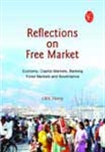 Reflections On Free Market: Economy, Capital Markets, Banking, Forex Markets And Governance