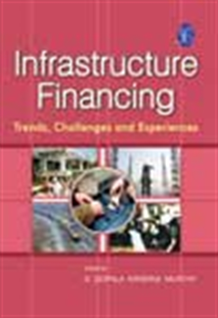 Infrastructure Financing - Trends, Challenges And Experiences